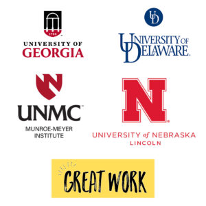 Square graphic with logos for University of Georgia, University of Delaware, University of Nebraska, Lincoln; the Munroe-Meyer Institute and Great Work